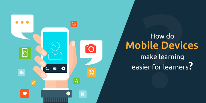 how-do-mobile-devices-make-learning-easier-for-learners