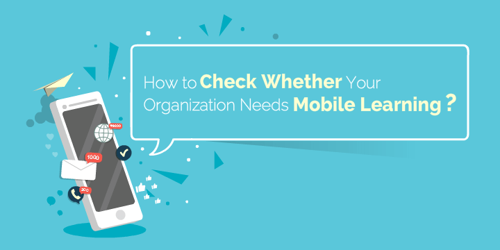 how-to-check-whether-your-organization-needs-mobile-learning