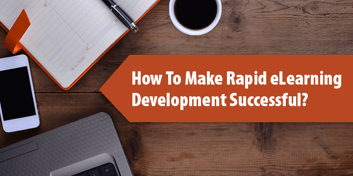 how-to-make-rapid-elearning-development-successful