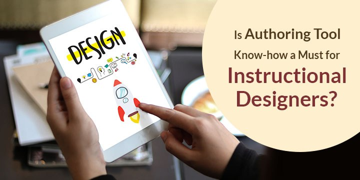is-authoring-tool-know-how-must-instructional-designers