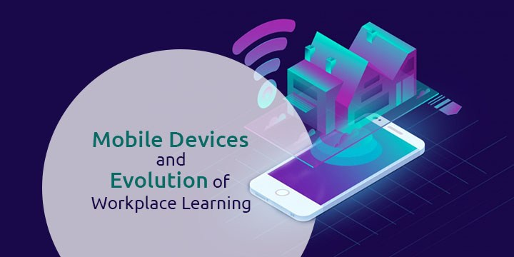 Role of Mobile Devices in the Evolution of Workplace Learning | Knowzies