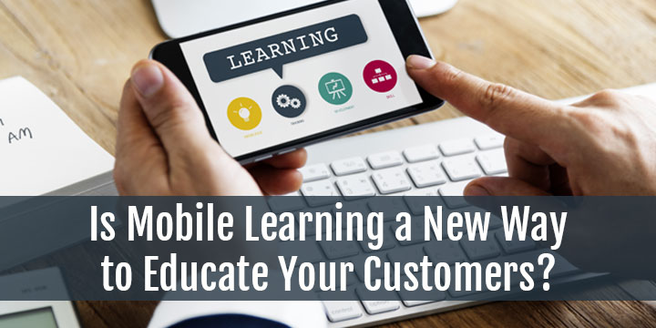Is-Mobile-Learning-a-New-Way-to-Educate-Your-Customers
